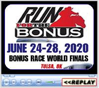 Bonus Race Finals, at the Built Ford Tough Livestock Complex at Expo Square, Tulsa, OK - June 24-28, 2020